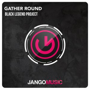 Black Legend Project - Gather Round