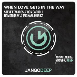 Steve Edwards, Ron Carroll, Damon Grey, Michael Murica - When Loves Gets In The Way (Michael Murica & Mowghli Deepdub Remix)