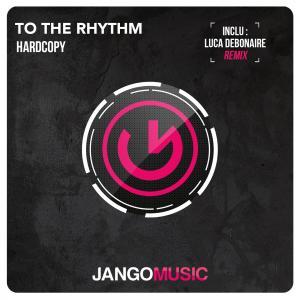 Hardcopy - To The Rhythm (Luca Debonaire Club Mix)